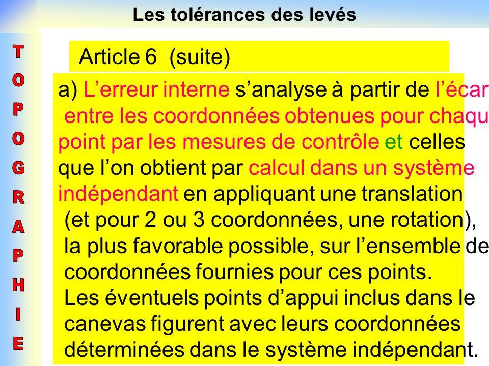 Les tolérances des levés Article 6 (suite) a) Lerreur interne sanalyse à partir de lécart entre les coordonnées obtenues pour chaque point par les mes