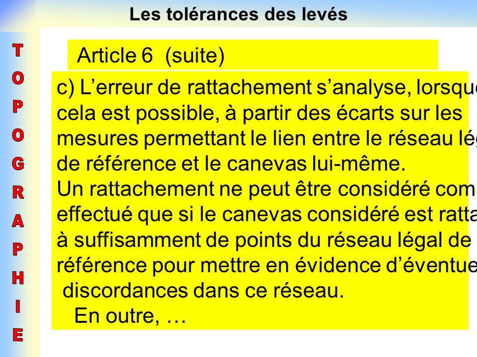 Les tolérances des levés Article 6 (suite) c) Lerreur de rattachement sanalyse, lorsque cela est possible, à partir des écarts sur les mesures permett