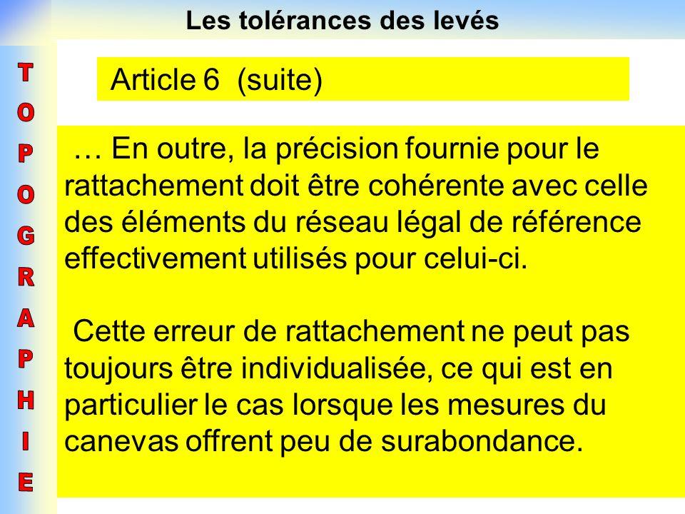 Les tolérances des levés Article 6 (suite) … En outre, la précision fournie pour le rattachement doit être cohérente avec celle des éléments du réseau