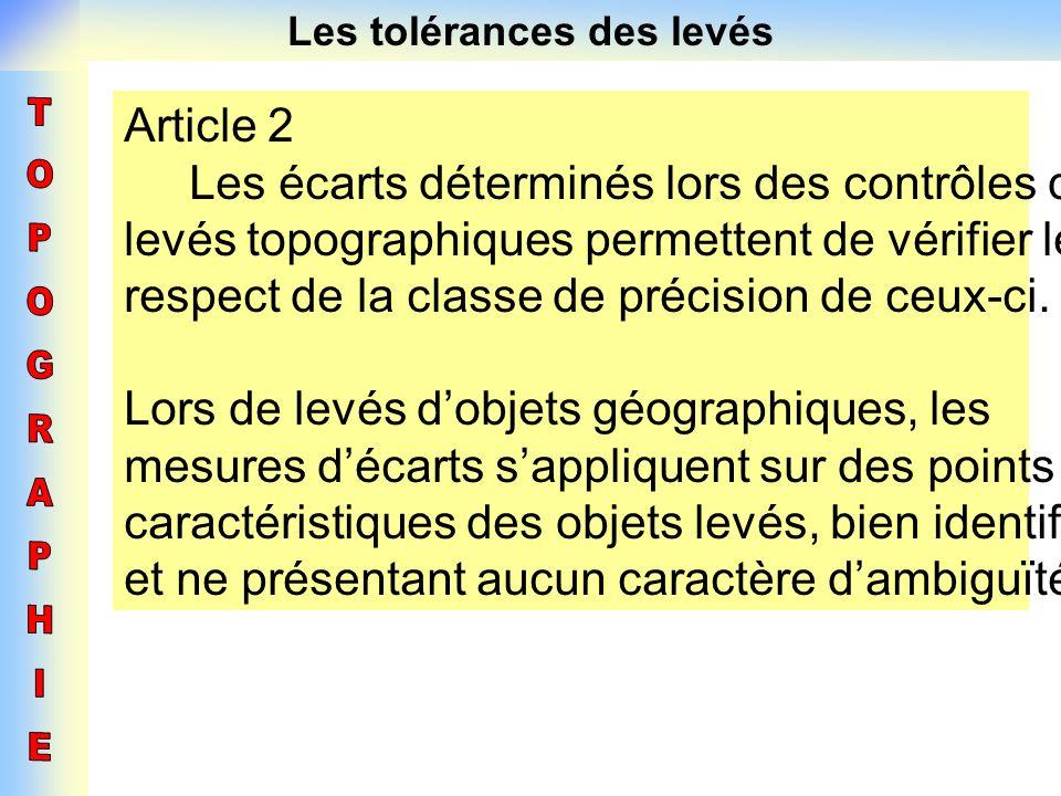 Les tolérances des levés Article 2 Les écarts déterminés lors des contrôles des levés topographiques permettent de vérifier le respect de la classe de