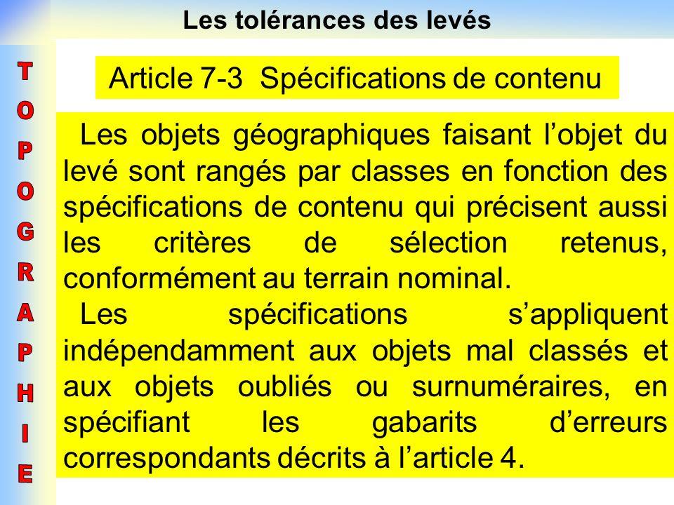 Les tolérances des levés Article 7-3 Spécifications de contenu Les objets géographiques faisant lobjet du levé sont rangés par classes en fonction des