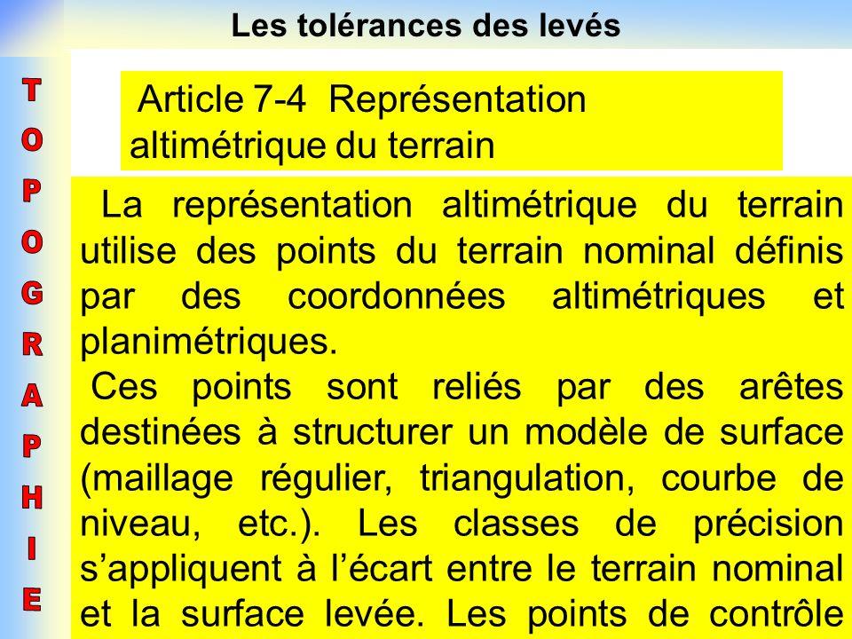 Les tolérances des levés Article 7-4 Représentation altimétrique du terrain La représentation altimétrique du terrain utilise des points du terrain no