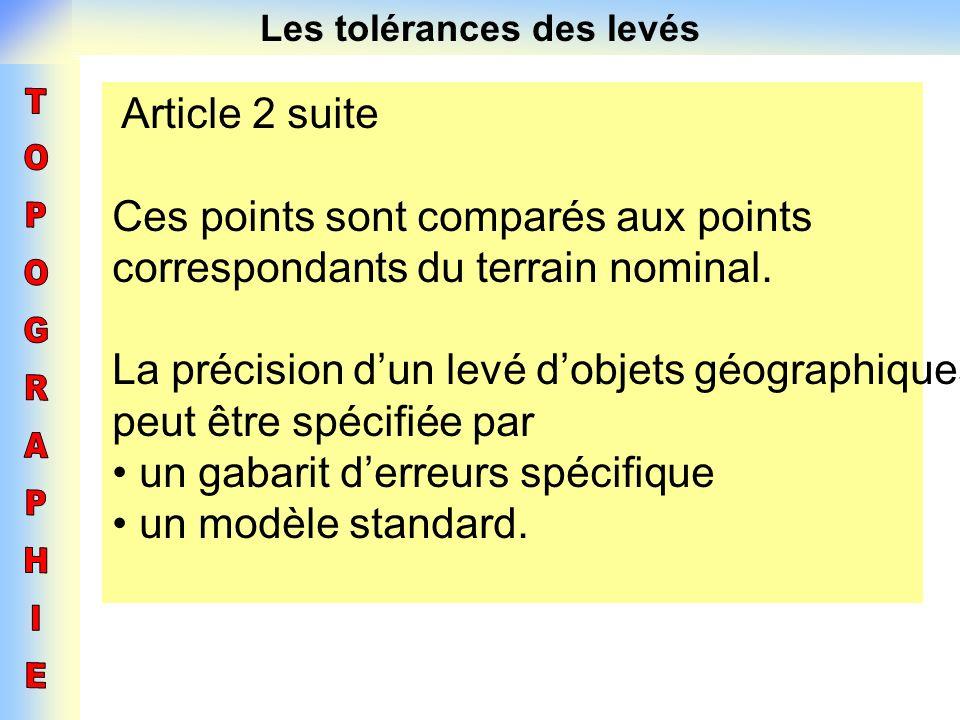 Les tolérances des levés Article 2 suite Ces points sont comparés aux points correspondants du terrain nominal. La précision dun levé dobjets géograph
