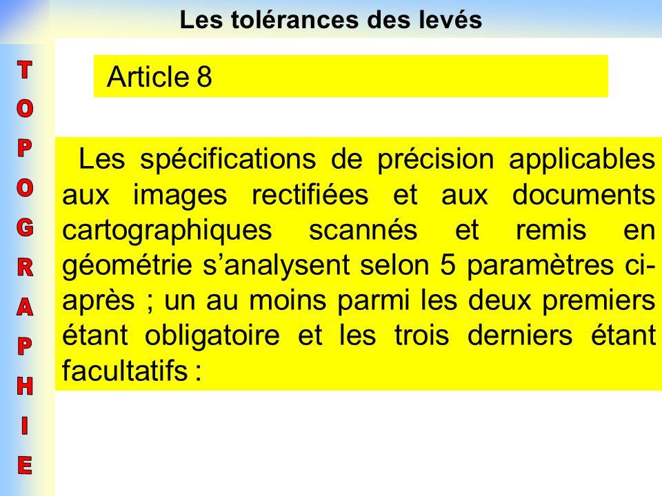 Les tolérances des levés Article 8 Les spécifications de précision applicables aux images rectifiées et aux documents cartographiques scannés et remis