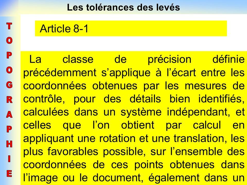 Les tolérances des levés Article 8-1 La classe de précision définie précédemment sapplique à lécart entre les coordonnées obtenues par les mesures de
