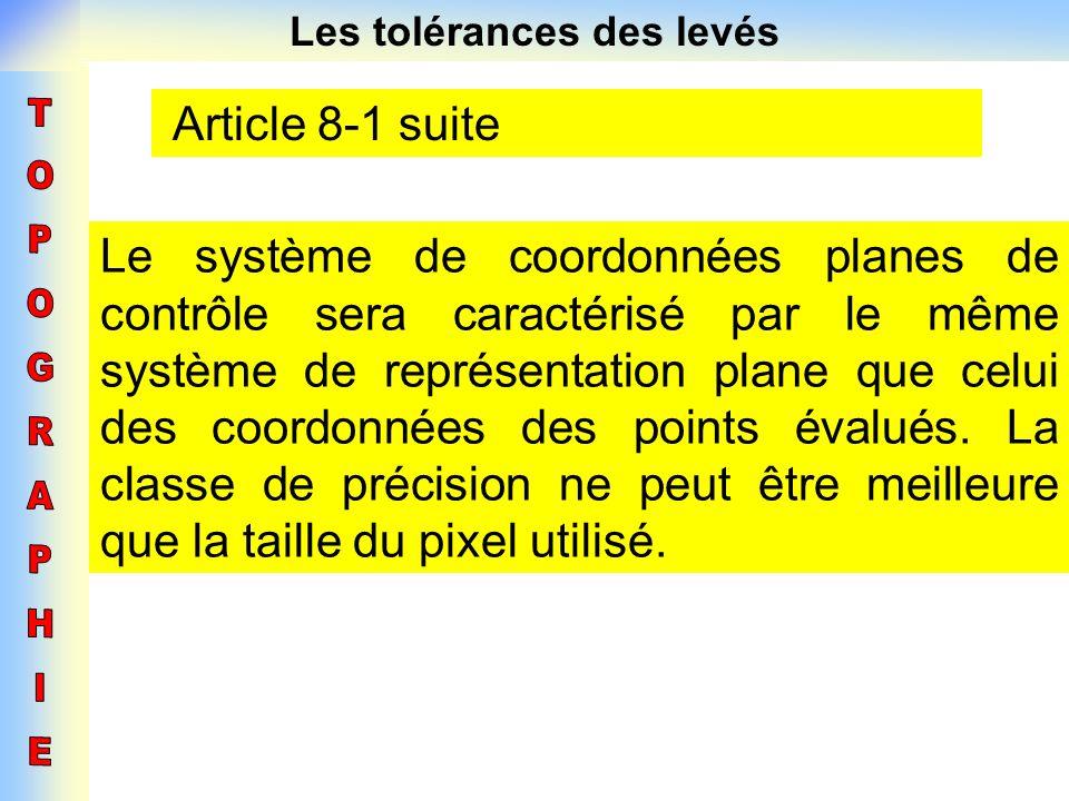 Les tolérances des levés Article 8-1 suite Le système de coordonnées planes de contrôle sera caractérisé par le même système de représentation plane q