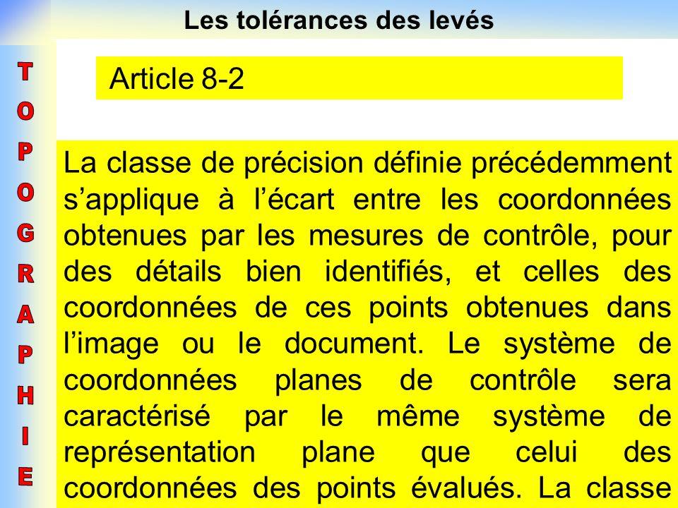 Les tolérances des levés Article 8-2 La classe de précision définie précédemment sapplique à lécart entre les coordonnées obtenues par les mesures de