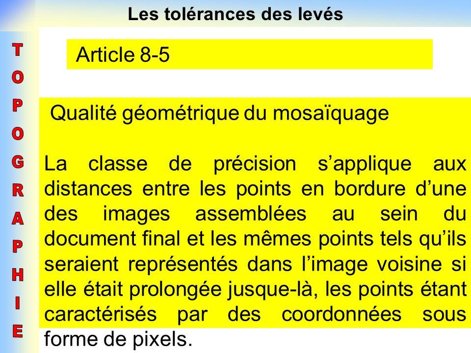 Les tolérances des levés Article 8-5 Qualité géométrique du mosaïquage La classe de précision sapplique aux distances entre les points en bordure dune
