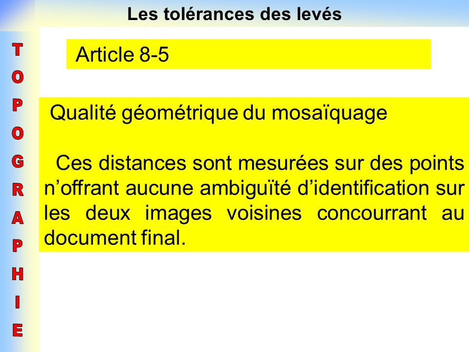 Les tolérances des levés Article 8-5 Qualité géométrique du mosaïquage Ces distances sont mesurées sur des points noffrant aucune ambiguïté didentific