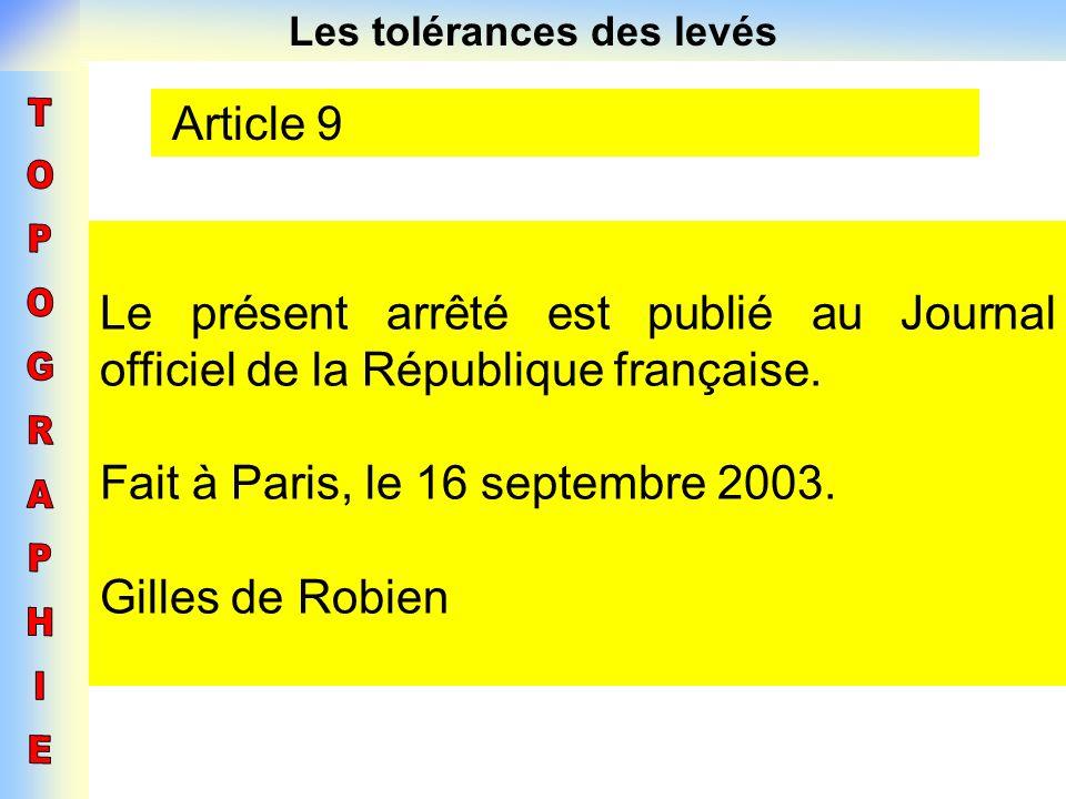 Les tolérances des levés Article 9 Le présent arrêté est publié au Journal officiel de la République française. Fait à Paris, le 16 septembre 2003. Gi