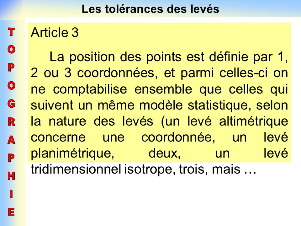 Les tolérances des levés Article 3 La position des points est définie par 1, 2 ou 3 coordonnées, et parmi celles-ci on ne comptabilise ensemble que ce