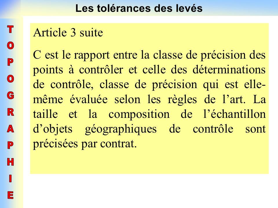 Les tolérances des levés Article 3 suite C est le rapport entre la classe de précision des points à contrôler et celle des déterminations de contrôle,