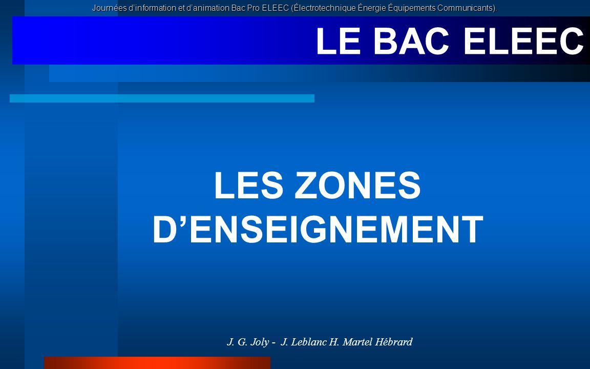 Journées dinformation et danimation Bac Pro ELEEC (Électrotechnique Énergie Équipements Communicants). LES ZONES DENSEIGNEMENT J. G. Joly - J. Leblanc
