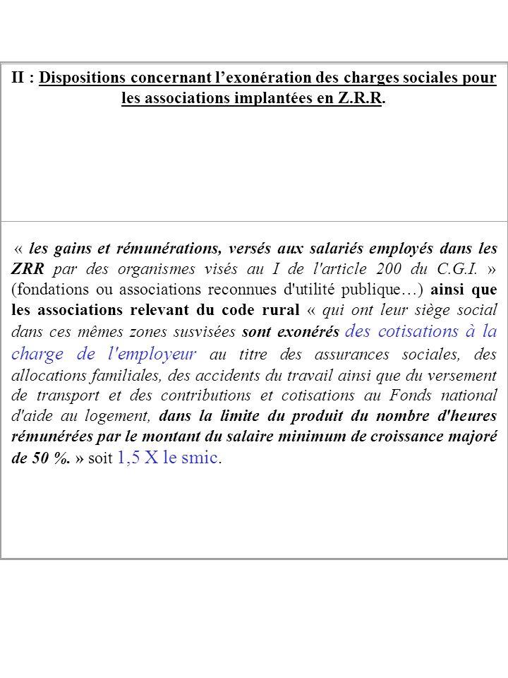 II : Dispositions concernant lexonération des charges sociales pour les associations implantées en Z.R.R. « les gains et rémunérations, versés aux sal