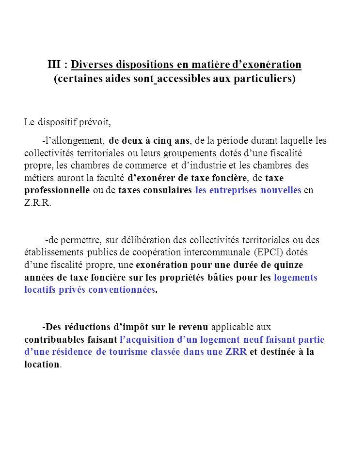 III : Diverses dispositions en matière dexonération (certaines aides sont accessibles aux particuliers) Le dispositif prévoit, -lallongement, de deux