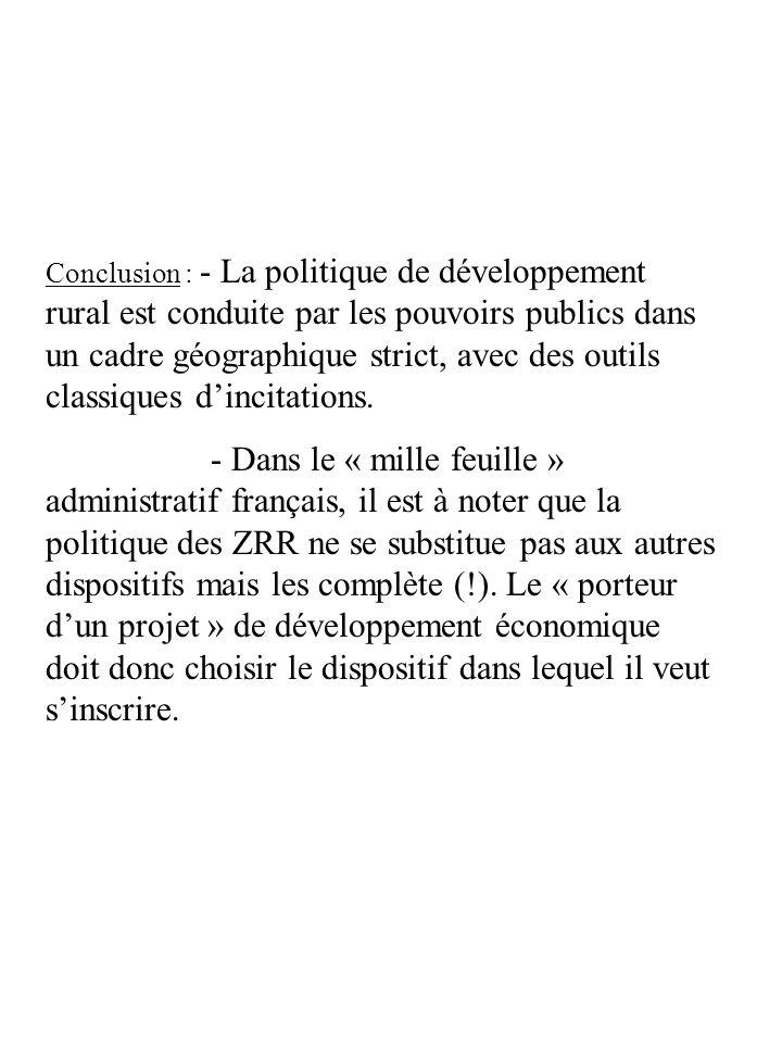 Conclusion : - La politique de développement rural est conduite par les pouvoirs publics dans un cadre géographique strict, avec des outils classiques