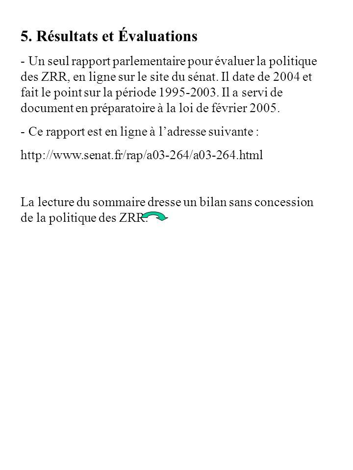 5. Résultats et Évaluations - Un seul rapport parlementaire pour évaluer la politique des ZRR, en ligne sur le site du sénat. Il date de 2004 et fait
