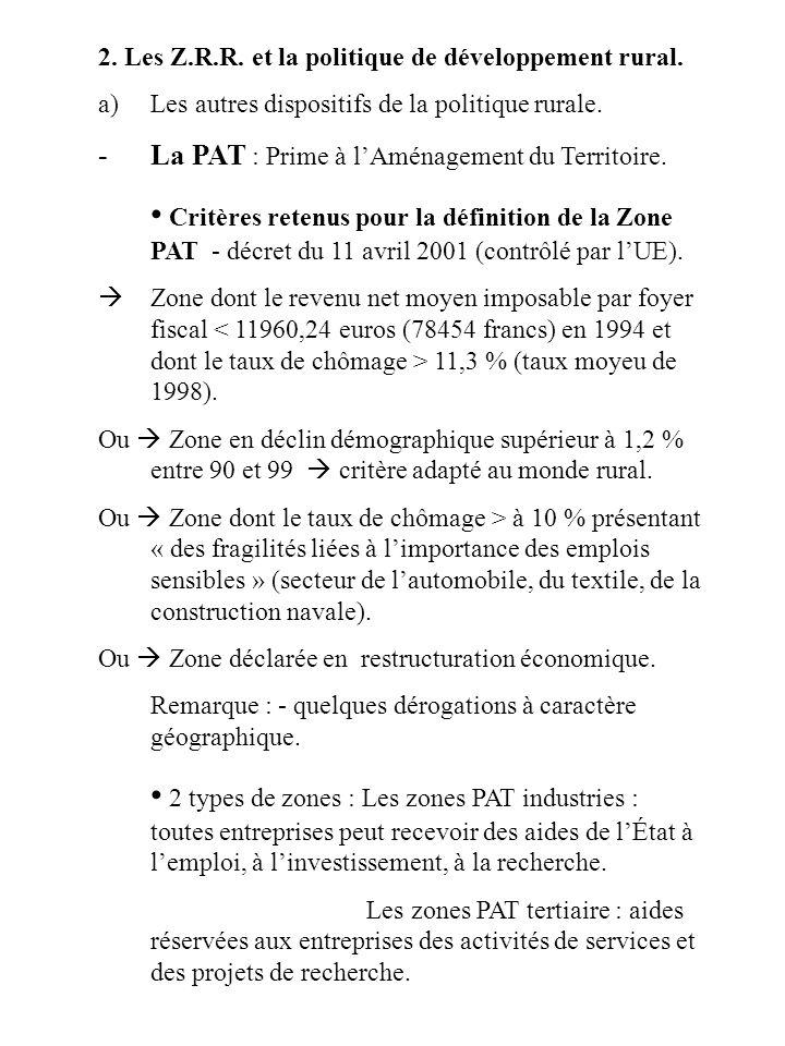 2. Les Z.R.R. et la politique de développement rural. a)Les autres dispositifs de la politique rurale. -La PAT : Prime à lAménagement du Territoire. C