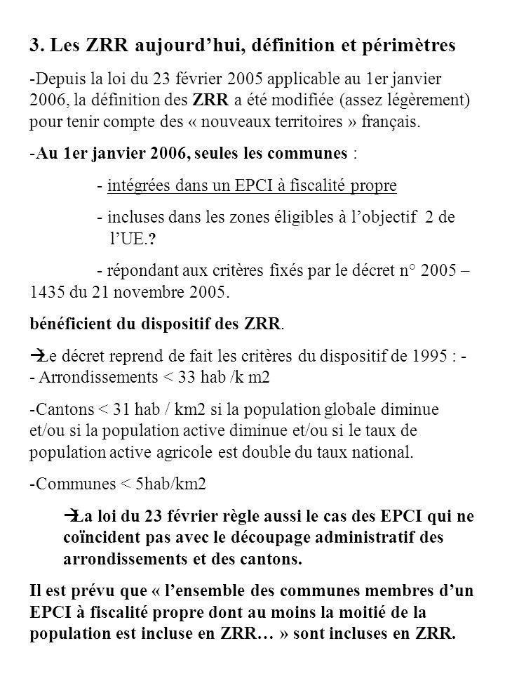 3. Les ZRR aujourdhui, définition et périmètres -Depuis la loi du 23 février 2005 applicable au 1er janvier 2006, la définition des ZRR a été modifiée