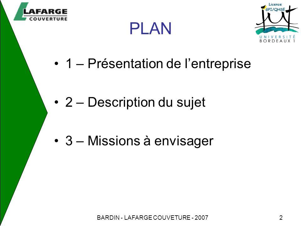 BARDIN - LAFARGE COUVETURE - 20072 PLAN 1 – Présentation de lentreprise 2 – Description du sujet 3 – Missions à envisager