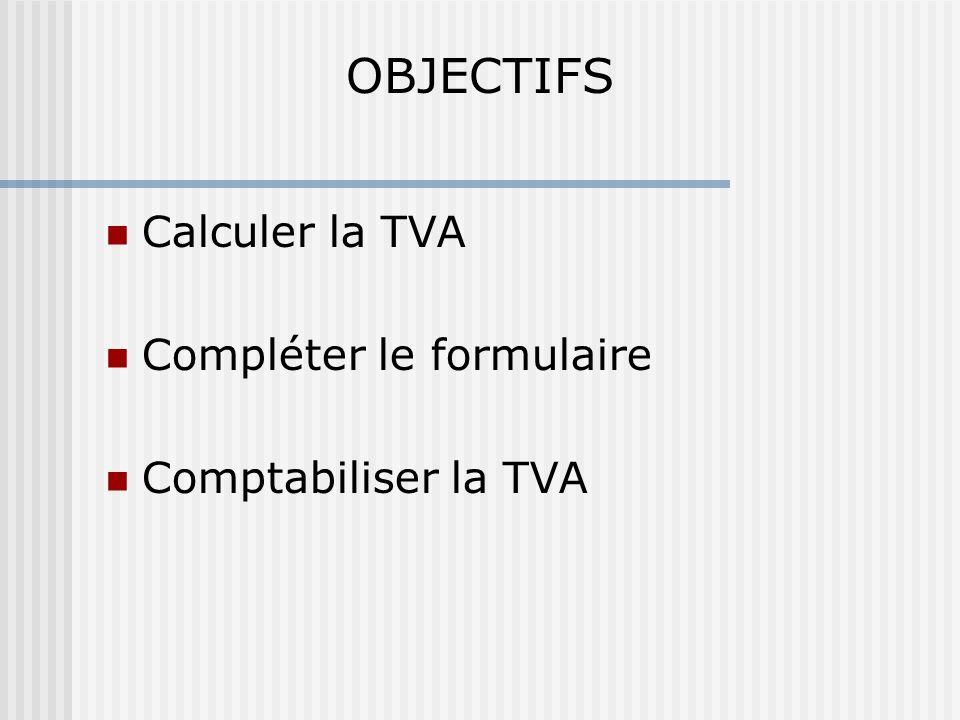 Calculer la TVA Compléter le formulaire Comptabiliser la TVA OBJECTIFS