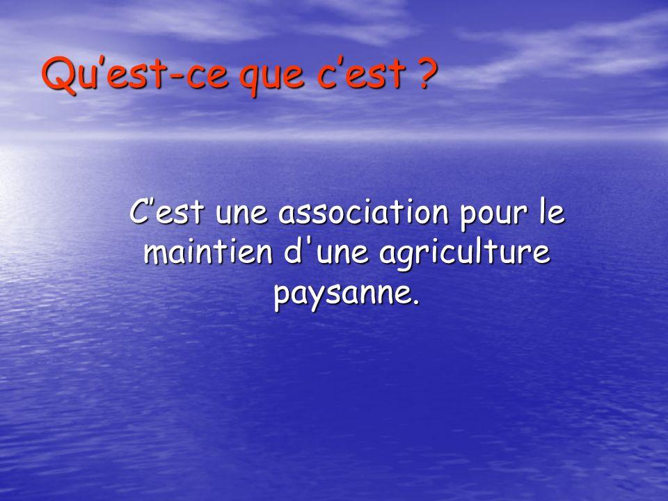 Quest-ce que cest Cest une association pour le maintien d une agriculture paysanne.