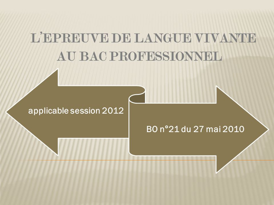 LEPREUVE DE LANGUE VIVANTE AU BAC PROFESSIONNEL applicable session 2012 BO n°21 du 27 mai 2010