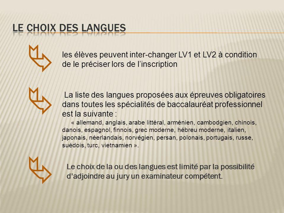 Le choix de la ou des langues est limité par la possibilité d'adjoindre au jury un examinateur compétent. les élèves peuvent inter-changer LV1 et LV2