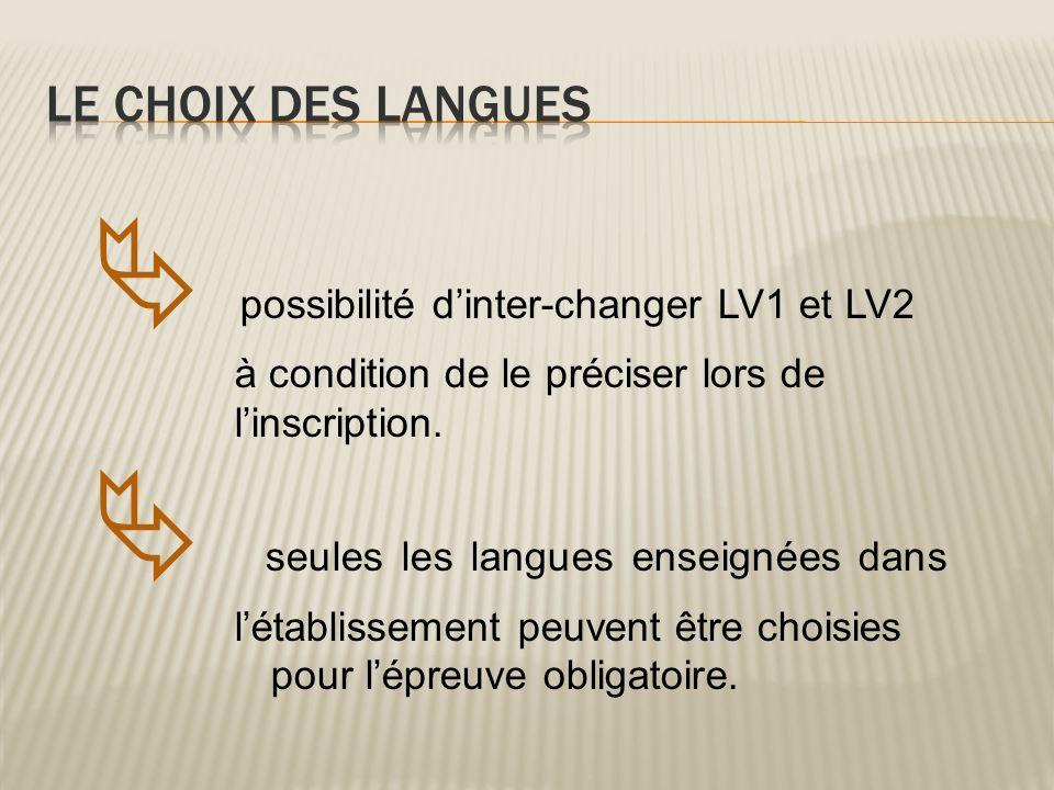 possibilité dinter-changer LV1 et LV2 à condition de le préciser lors de linscription. seules les langues enseignées dans létablissement peuvent être