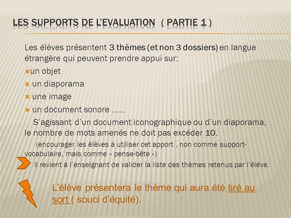 Les élèves présentent 3 thèmes (et non 3 dossiers) en langue étrangère qui peuvent prendre appui sur: un objet un diaporama une image un document sono