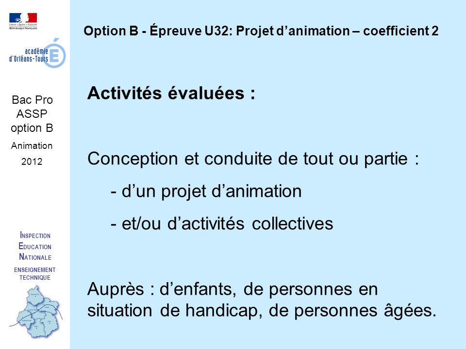 I NSPECTION E DUCATION N ATIONALE ENSEIGNEMENT TECHNIQUE Option B - Épreuve U32: Projet danimation – coefficient 2 Activités évaluées : Conception et