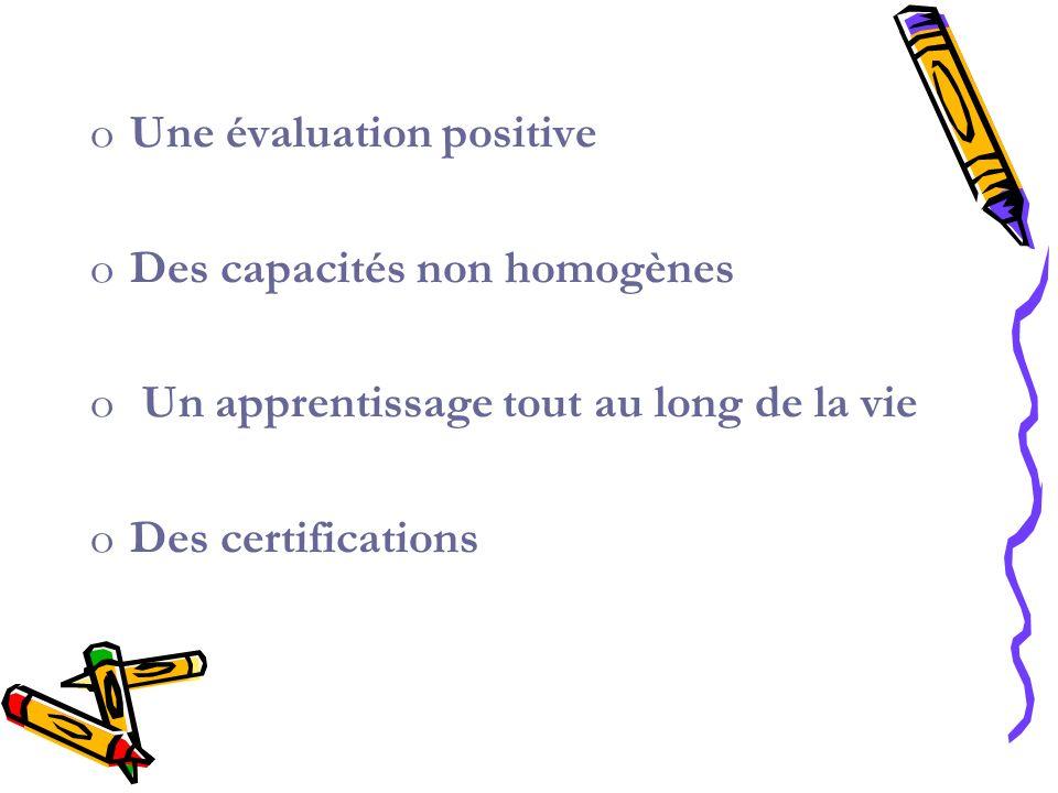 oUne évaluation positive oDes capacités non homogènes o Un apprentissage tout au long de la vie oDes certifications
