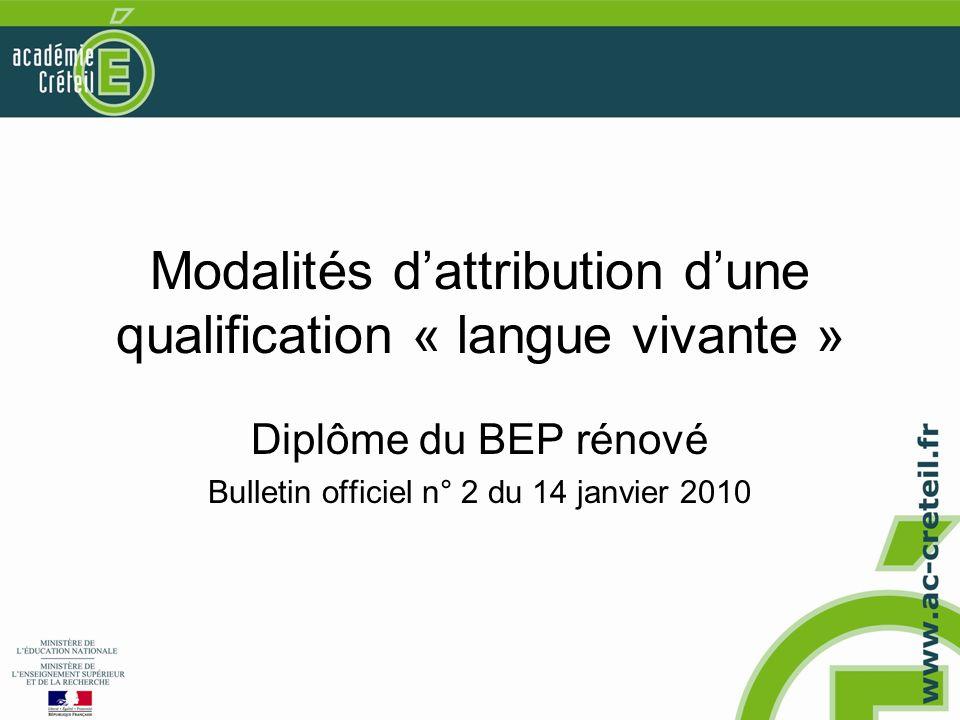 Modalités dattribution dune qualification « langue vivante » Diplôme du BEP rénové Bulletin officiel n° 2 du 14 janvier 2010
