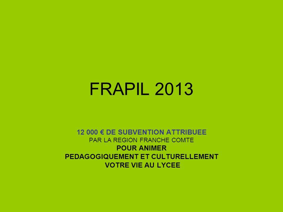 FRAPIL 2013 12 000 DE SUBVENTION ATTRIBUEE PAR LA REGION FRANCHE COMTE POUR ANIMER PEDAGOGIQUEMENT ET CULTURELLEMENT VOTRE VIE AU LYCEE