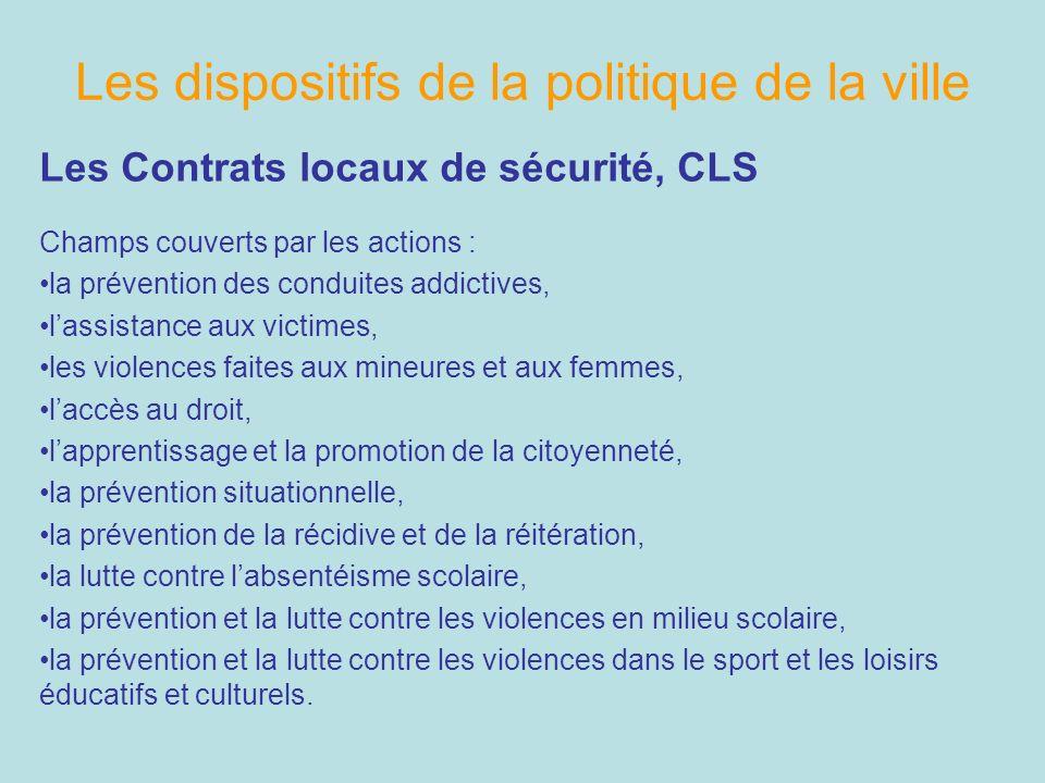 Les dispositifs de la politique de la ville Les Contrats locaux de sécurité, CLS Champs couverts par les actions : la prévention des conduites addicti