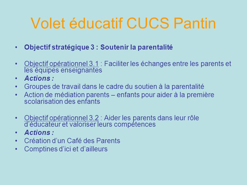 Objectif stratégique 3 : Soutenir la parentalité Objectif opérationnel 3.1 : Faciliter les échanges entre les parents et les équipes enseignantes Acti