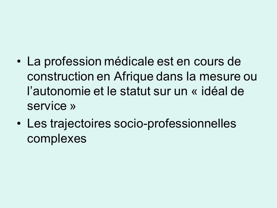 La profession médicale est en cours de construction en Afrique dans la mesure ou lautonomie et le statut sur un « idéal de service » Les trajectoires
