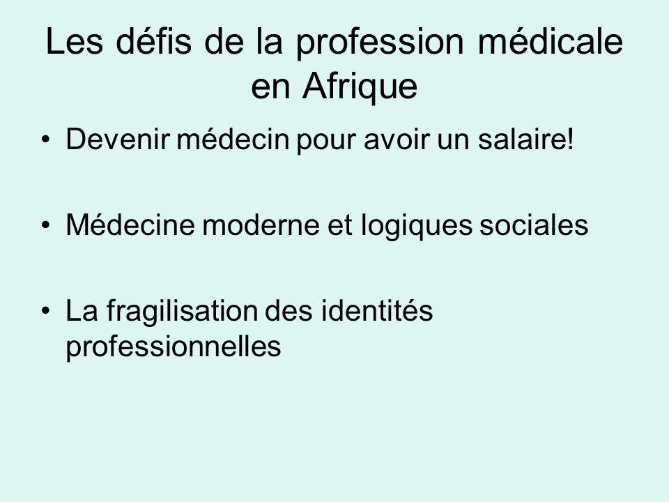 Les défis de la profession médicale en Afrique Devenir médecin pour avoir un salaire! Médecine moderne et logiques sociales La fragilisation des ident