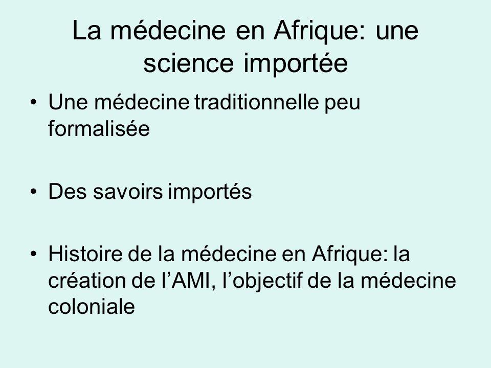 La médecine en Afrique: une science importée Une médecine traditionnelle peu formalisée Des savoirs importés Histoire de la médecine en Afrique: la cr