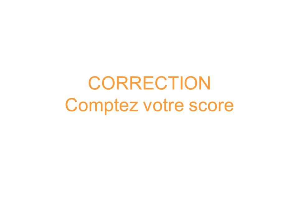 CORRECTION Comptez votre score