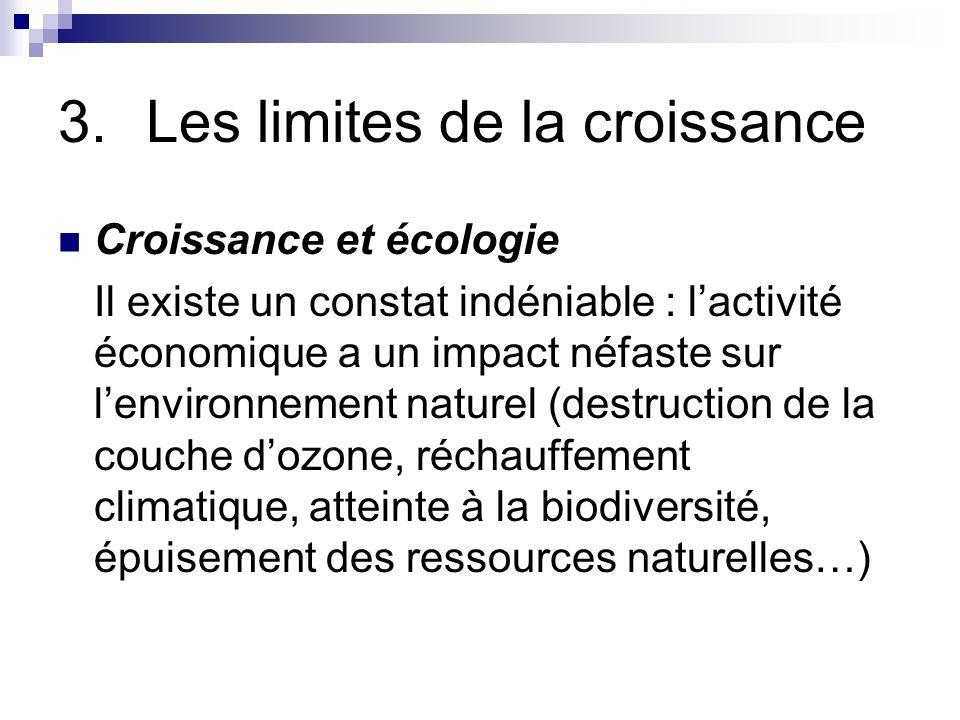 3.Les limites de la croissance Croissance et écologie Il existe un constat indéniable : lactivité économique a un impact néfaste sur lenvironnement na