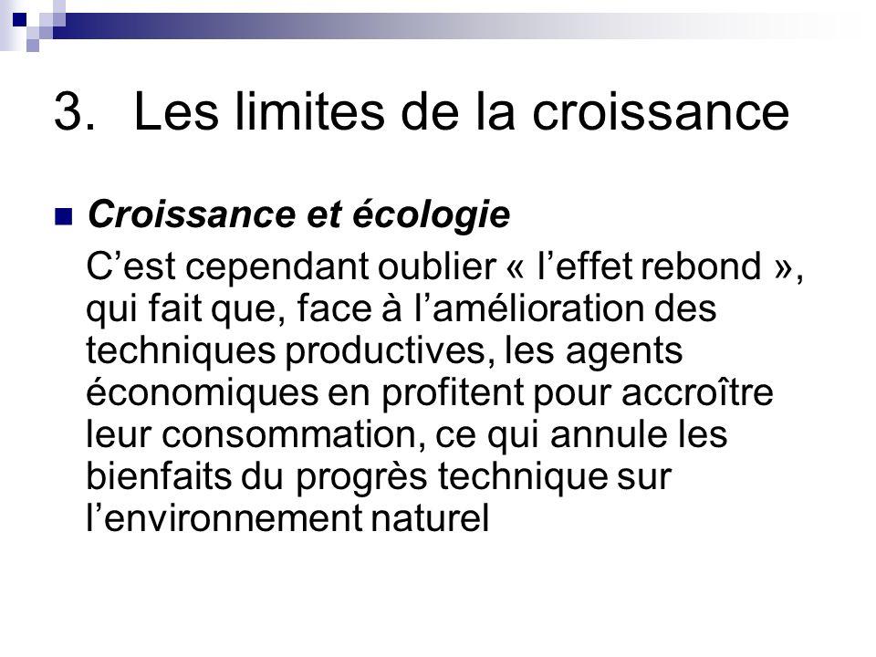 3.Les limites de la croissance Croissance et écologie Cest cependant oublier « leffet rebond », qui fait que, face à lamélioration des techniques prod