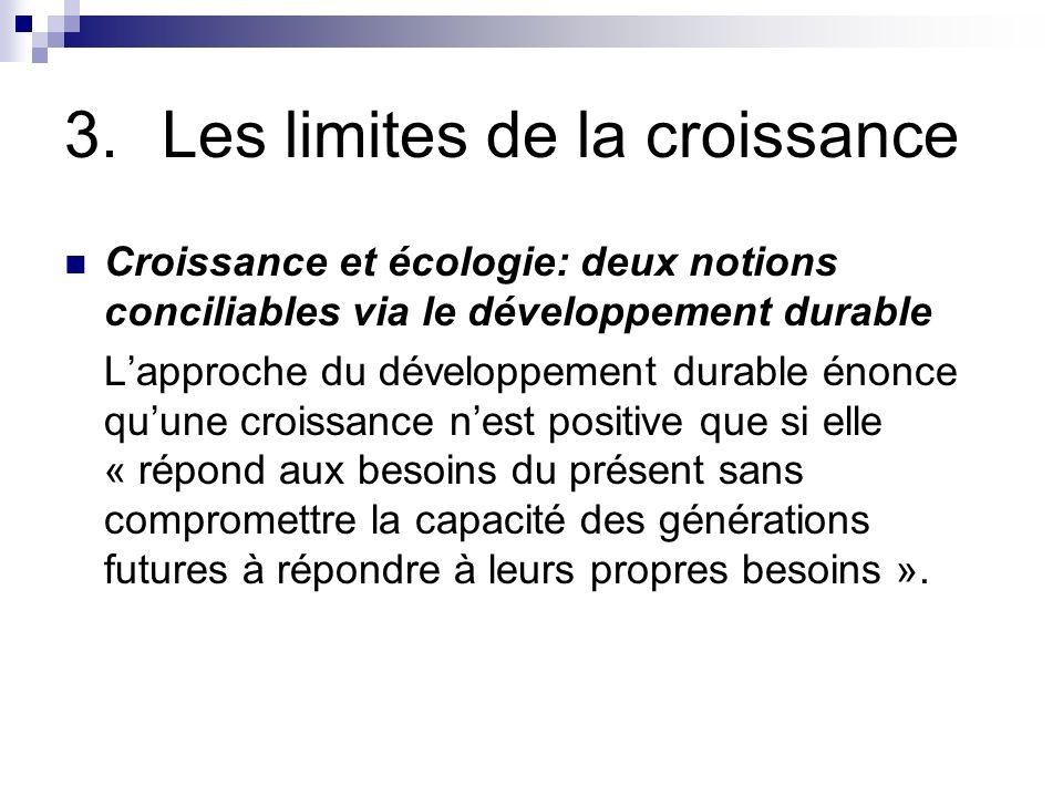 3.Les limites de la croissance Croissance et écologie: deux notions conciliables via le développement durable Lapproche du développement durable énonc