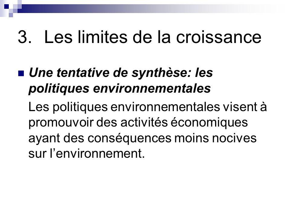 3.Les limites de la croissance Une tentative de synthèse: les politiques environnementales Les politiques environnementales visent à promouvoir des ac