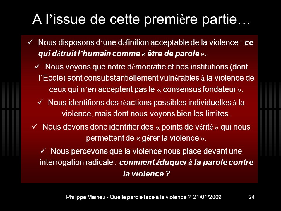 Philippe Meirieu - Quelle parole face à la violence ? 21/01/200924 A l issue de cette premi è re partie … Nous disposons d une d é finition acceptable