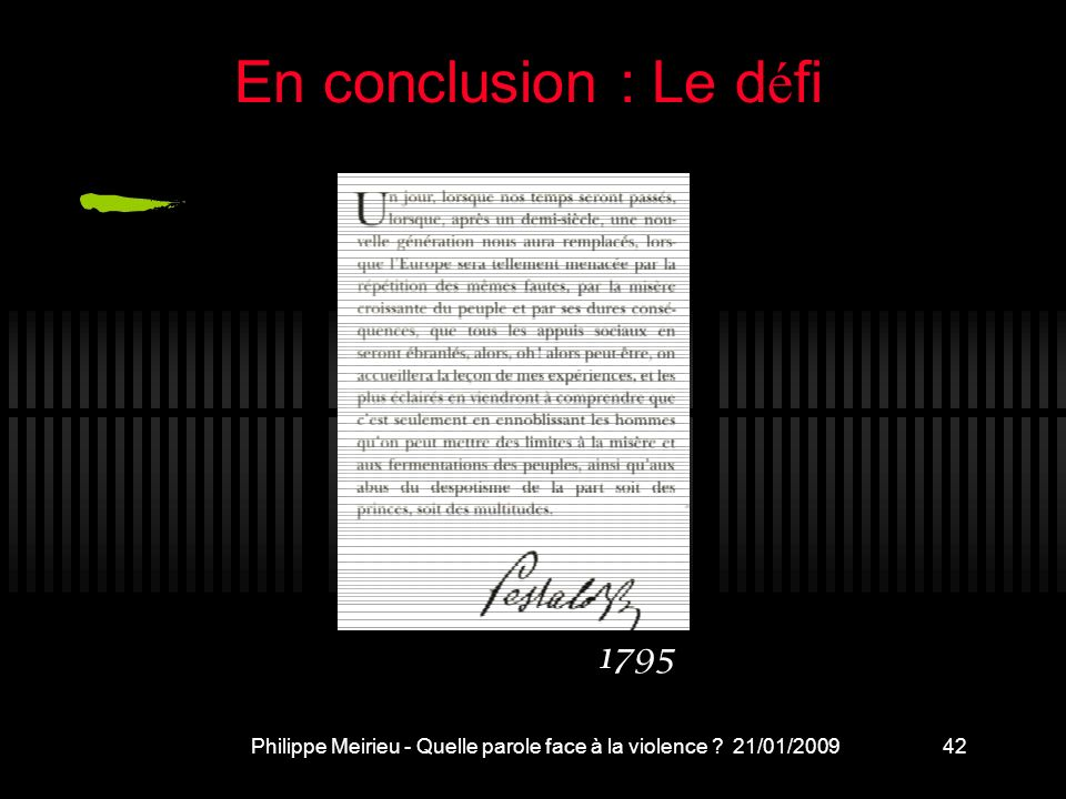 Philippe Meirieu - Quelle parole face à la violence ? 21/01/200942 En conclusion : Le d é fi 1795