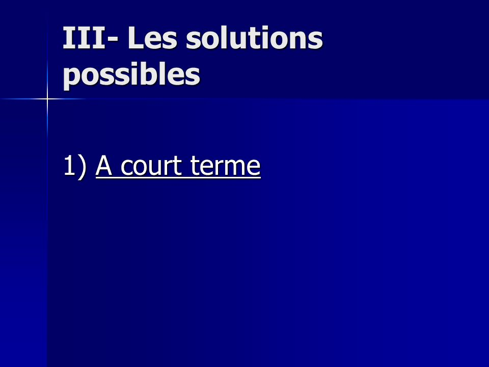 III- Les solutions possibles 1) A court terme