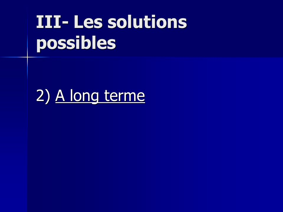 III- Les solutions possibles 2) A long terme