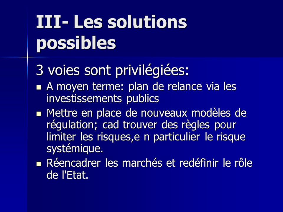 III- Les solutions possibles 3 voies sont privilégiées: A moyen terme: plan de relance via les investissements publics A moyen terme: plan de relance