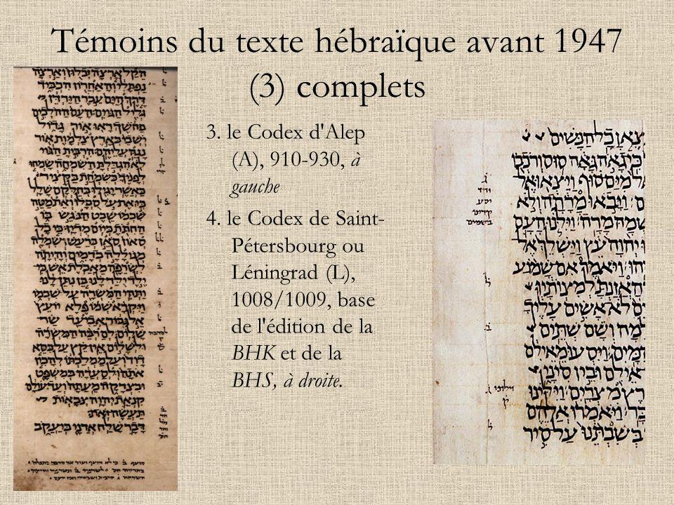Témoins du texte hébraïque avant 1947 (3) complets 3. le Codex d'Alep (A), 910-930, à gauche 4. le Codex de Saint- Pétersbourg ou Léningrad (L), 1008/